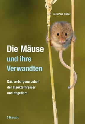 Lea Gredig, Jürg Paul Müller, Lea Gredig - Die Mäuse und ihre Verwandten - Das verborgene Leben der Insektenfresser und Nagetiere