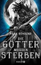 Nora Bendzko - Die Götter müssen sterben