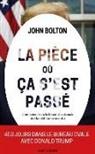 John Bolton, John Bolton - La pièce où ça s'est passé : mémoires de la Maison Blanche : l'ex-conseiller à la Sécurité nationale de Donald Trump raconte