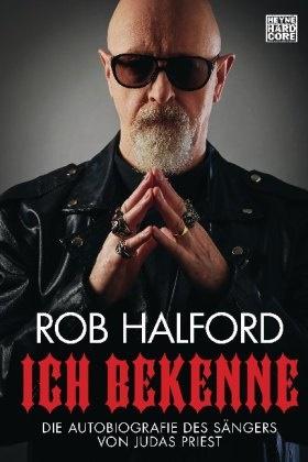 Ian Gittins, Ro Halford, Rob Halford - Ich bekenne - Die Autobiografie des Sängers von Judas Priest