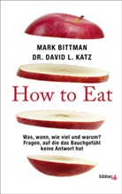 Mar Bittman, Mark Bittman, David L Katz, David L. Katz - How to Eat