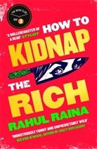 Rahul Raina - How to Kidnap the Rich