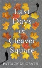 Patrick McGrath - Last Days in Cleaver Square