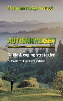 Marianne Norbye de Paoli - Autismerejsen - Guide & coping strategier til forældre til børn med autisme