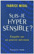 Fabrice Midal - Suis-je hypersensible ? : enquête sur un pouvoir méconnu