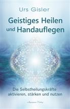Urs Gisler - Geistiges Heilen  und Handauflegen