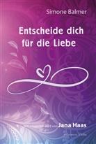 Simone Balmer - Entscheide dich für die Liebe