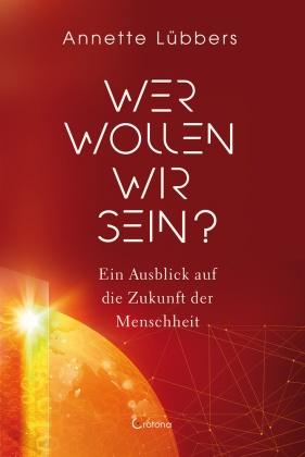 Annette Lübbers - Wer wollen wir sein? - Ein Ausblick auf die Zukunft der Menschheit
