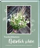 Corneli Mikitsch-Rogatsch, Cornelia Mikitsch-Rogatsch, Sonja Steiner - Trockenblumen: Natürlich schön