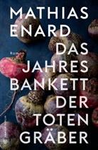 Mathias Enard - Das Jahresbankett der Totengräber