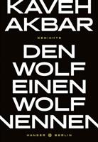 Kaveh Akbar - Den Wolf einen Wolf nennen