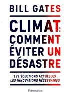 Bill Gates - Climat : comment éviter un désastre : les solutions actuelles, les innovations nécessaires