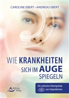 Andreas Ebert, Carolin Ebert, Caroline Ebert, Andreas Heller - Wie Krankheiten sich im Auge spiegeln