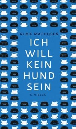 Alma Mathijsen - Ich will kein Hund sein - Novelle