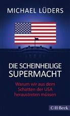 Michael Lüders - Die scheinheilige Supermacht
