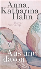 Anna Katharina Hahn - Aus und davon