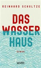 Reinhard Schultze - Das Wasserhaus