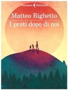Matteo Righetto - I prati dopo di noi