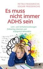 Edgar Friederichs, Edgar (Prof. Dr.) Friederichs, Petr Friederichs, Petra Friederichs, Edgar Friedrichs - Es muss nicht immer ADHS sein