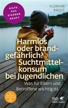 Florian Bredt - Harmlos oder brandgefährlich? Suchtmittelkonsum bei Jugendlichen