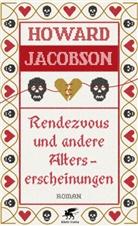 Howard Jacobson - Rendezvous und andere Alterserscheinungen