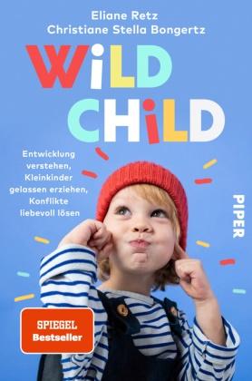 Christiane Stella Bongertz, Elian Retz, Eliane Retz - Wild Child - Entwicklung verstehen, Kleinkinder gelassen erziehen, Konflikte liebevoll lösen