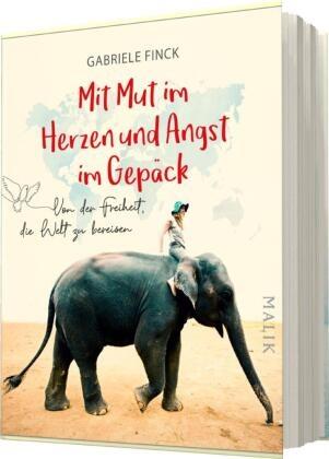 Gabriele Finck - Mit Mut im Herzen und Angst im Gepäck - Von der Freiheit, die Welt zu bereisen