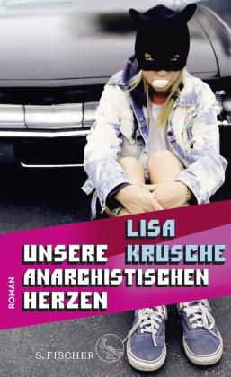 Lisa Krusche - Unsere anarchistischen Herzen - Roman