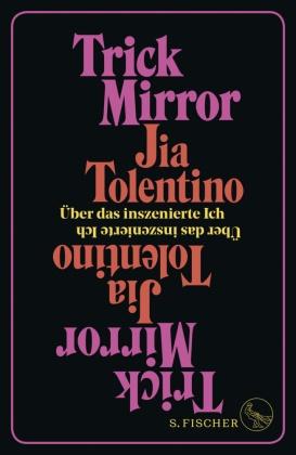 Jia Tolentino - Trick Mirror - Über das inszenierte Ich