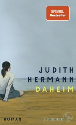 Judith Hermann - Daheim - Roman. Nominiert für den Preis der Leipziger Buchmesse 2021 in der Kategorie Belletristik