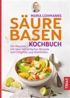 Maria Lohmann - Maria Lohmanns Säure-Basen-Kochbuch