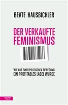 Beate Hausbichler - Der verkaufte Feminismus