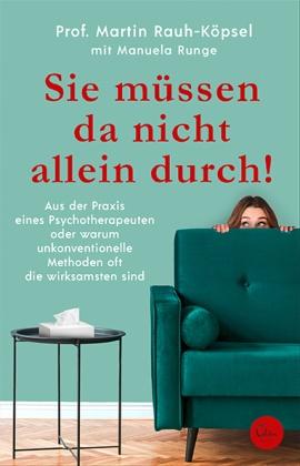 Martin Rauh-Köpsel, Martin (Prof. Rauh-Köpsel, Manuela Runge - Sie müssen da nicht allein durch! - Aus der Praxis eines Psychotherapeuten oder warum unkonventionelle Methoden oft die wirksamsten sind