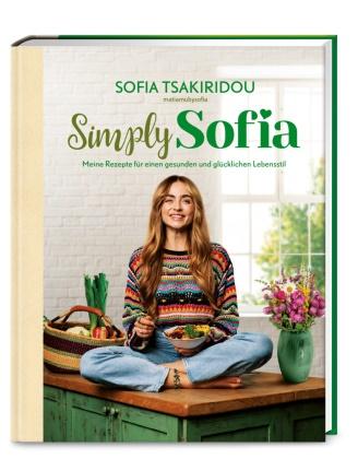 Sofia Tsakiridou - Simply Sofia - Meine Rezepte für einen gesunden und glücklichen Lebensstil