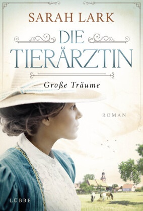 Sarah Lark - Die Tierärztin - Große Träume - Roman