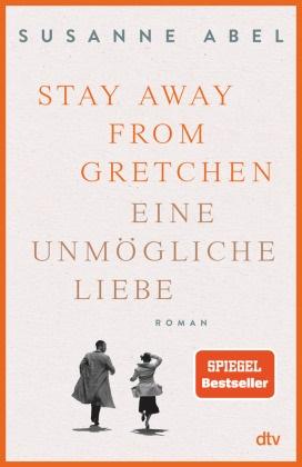 Susanne Abel - Stay away from Gretchen - Eine unmögliche Liebe, Roman