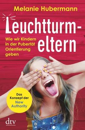 Melanie Hubermann - Leuchtturmeltern - Wie wir Kindern in der Pubertät Orientierung geben, Das Konzept der New Authority