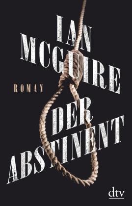 Ian McGuire - Der Abstinent - Roman