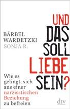 Sonja R, Sonja R., Bärbe Wardetzki, Bärbel Wardetzki - Und das soll Liebe sein?
