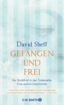 David Sheff - Gefangen und frei - Der Buddhist in der Todeszelle. Eine wahre Geschichte