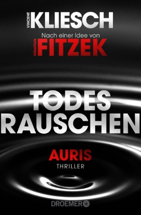 Sebastian Fitzek, Vincent Kliesch - Todesrauschen - Auris Thriller. Nach einer Idee von Sebastian Fitzek
