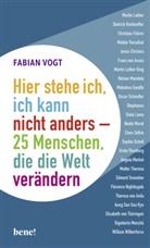 Fabian Vogt - Hier stehe ich, ich kann nicht anders - 25 Menschen, die die Welt verändern