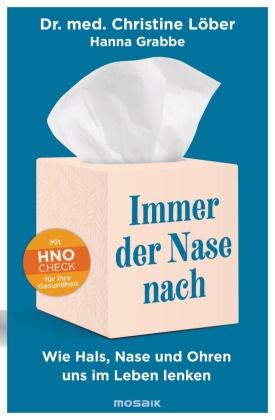 Hanna Grabbe, Christine Löber, Christine (Dr. Löber - Immer der Nase nach - Wie Hals, Nase und Ohren uns im Leben lenken - Mit HNO-Check für Ihre Gesundheit