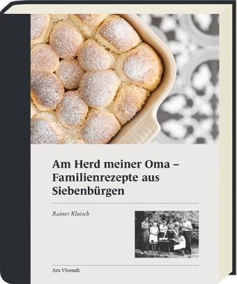 Rainer Klutsch - Am Herd meiner Oma - Familienrezepte aus Siebenbürgen