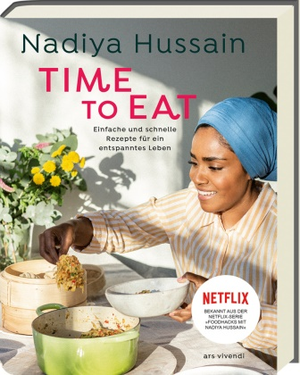 Nadiya Hussain - Time to eat - Einfache und schnelle Rezepte für ein entspanntes Leben