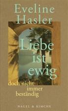 Eveline Hasler - »Liebe ist ewig, doch nicht immer beständig«