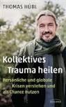 Thomas Hübl - Kollektives Trauma heilen