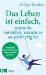 Holger Kuntze - Das Leben ist einfach, wenn du verstehst, warum es so schwierig ist