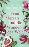 Ruth Kornberger - Frau Merian und die Wunder der Welt
