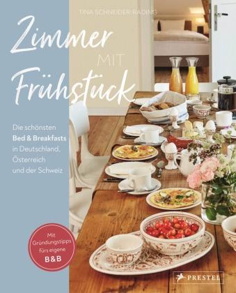 Tina Schneider-Rading - Zimmer mit Frühstück - Die schönsten Bed & Breakfasts in Deutschland, Österreich und der Schweiz. Mit Gründungstipps fürs eigene B&B